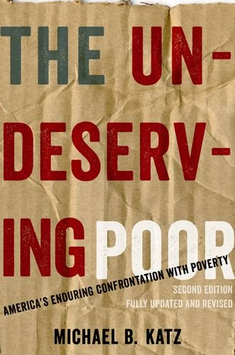Undeserving Poor America's Enduring Confrontation with Poverty: Fully Updated and Revised 2nd 2013 edition cover