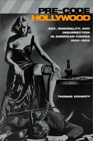Pre-Code Hollywood Sex, Immorality, and Insurrection in American Cinema, 1930--1934  1999 edition cover