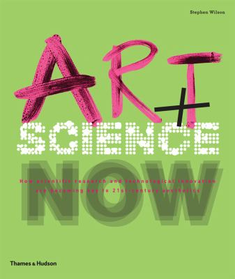 Art + Science Now How Scientific Research and Technological Innovation Are Becoming Key to 21st-Century Aesthetics  2012 edition cover