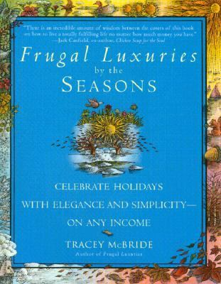 Frugal Luxuries by the Seasons Celebrate the Holidays with Elegance and Simplicity--On Any Income  2000 9780553379952 Front Cover