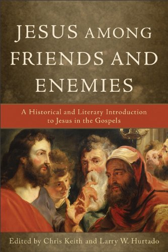 Jesus among Friends and Enemies A Historical and Literary Introduction to Jesus in the Gospels  2011 edition cover