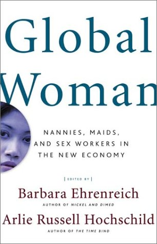 Global Woman Nannies, Maids, and Sex Workers in the New Economy  2003 (Revised) edition cover