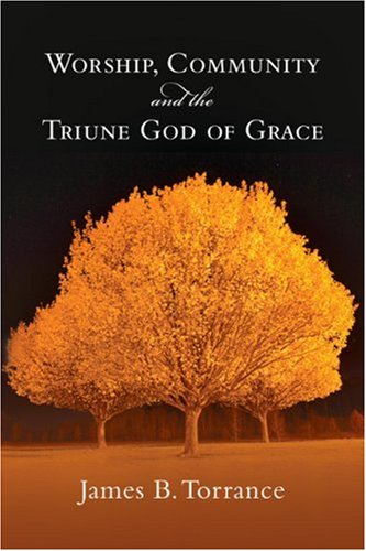 Worship, Community and the Triune God of Grace  N/A 9780830818952 Front Cover