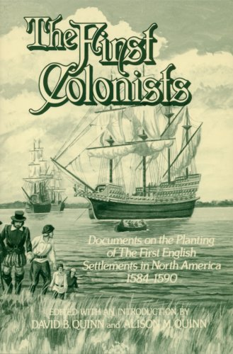 First Colonists Documents on the Planting of the First English Settlements in North America, 1584-1590  1982 (Reprint) edition cover
