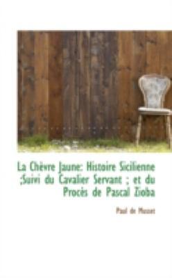 Ch�vre Jaune Histoire Sicilienne;Suivi du Cavalier Servant; et du Proc�s de Pascal Zioba N/A edition cover
