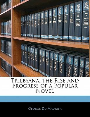Trilbyana, the Rise and Progress of a Popular Novel  N/A edition cover