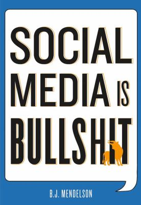 Social Media Is Bullshit   2012 9781250002952 Front Cover