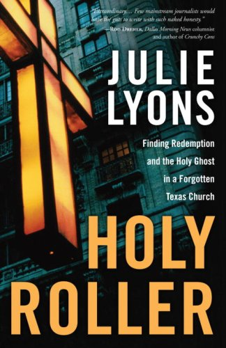Holy Roller Finding Redemption and the Holy Ghost in a Forgotten Texas Church  2009 9781400074952 Front Cover