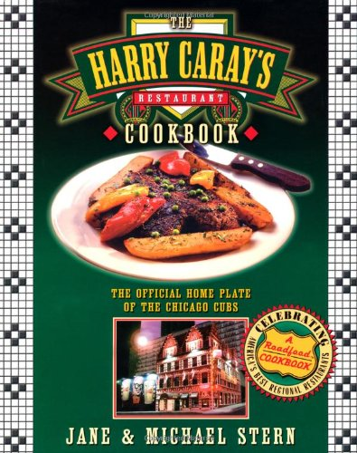 Harry Caray's Restaurant Cookbook The Official Home Plate of the Chicago Cubs  2003 9781401600952 Front Cover