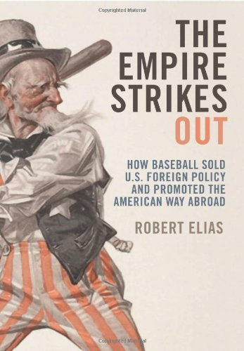 Empire Strikes Out How Baseball Sold U. S. Foreign Policy and Promoted the American Way Abroad  2010 edition cover
