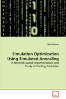 Simulation Optimization Using Simulated Annealing: A Network-based Implementation and Study of Cooling Schedules  2008 edition cover