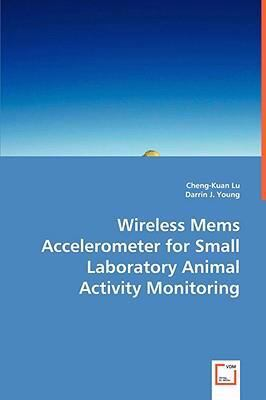 Wireless Mems Accelerometer for Small Laboratory Animal Activity Monitoring:   2008 9783836475952 Front Cover