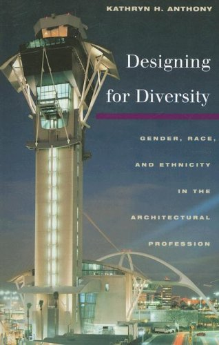 Designing for Diversity Gender, Race, and Ethnicity in the Architectural Profession N/A 9780252073953 Front Cover