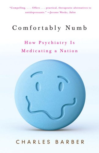 Comfortably Numb How Psychiatry Is Medicating a Nation  2009 9780307274953 Front Cover