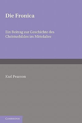 Die Fronica Ein Beitrag Zur Geschichte des Christusbildes Im Mittelalter N/A 9780521142953 Front Cover