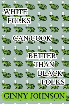 White Folks Can Cook Better Than Black Folks N/A 9780595275953 Front Cover