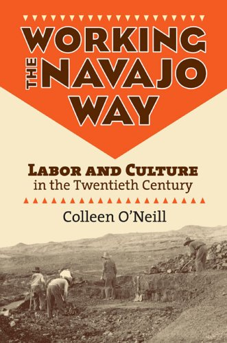 Working the Navajo Way Labor and Culture in the Twentieth Century  2005 edition cover