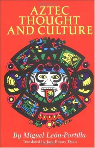 Aztec Thought and Culture A Study of the Ancient Nahuatl Mind  1963 (Reprint) edition cover