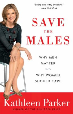 Save the Males Why Men Matter Why Women Should Care N/A edition cover