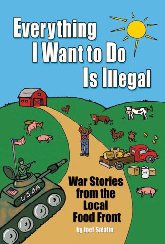 Everything I Want to Do Is Illegal War Stories from the Local Food Front N/A edition cover
