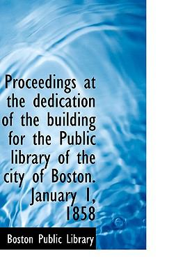 Proceedings at the Dedication of the Building for the Public Library of the City of Boston January N/A 9781113456953 Front Cover