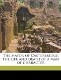 Mayor of Casterbridge; the Life and Death of a Man of Character  N/A edition cover