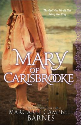 Mary of Carisbrooke The Spellbinding Story of an Imprisoned King Charles and the Girl Who Wouldn't Betray Him  2011 9781402255953 Front Cover