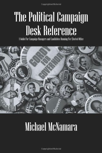 Political Campaign Desk Reference A Guide for Campaign Managers and Candidates Running for Elected Office  2008 9781432731953 Front Cover