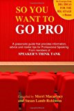 So You Want to Go Pro A Grassroots Guide That Provides Information, Advice and Insider Tips for Professional Speaking N/A 9781490490953 Front Cover