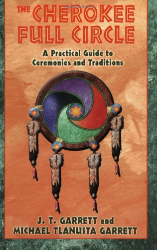 Cherokee Full Circle A Practical Guide to Ceremonies and Traditions  2002 9781879181953 Front Cover