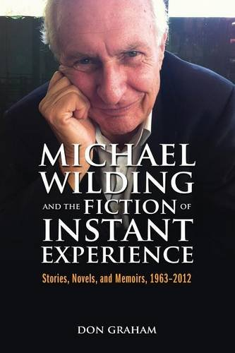Michael Wilding and the Fiction of Instant Experience: Stories, Novels, and Memoirs, 1963-2012  2013 9781934844953 Front Cover