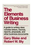 Elements of Business Writing The Essential Guide to Writing Clear, Concise Letters, Memos, Reports, Proposals, and Other Business Documents  1991 (Reprint) edition cover