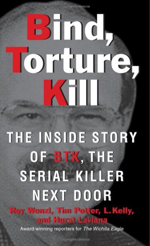 Bind, Torture, Kill The Inside Story of BTK, the Serial Killer Next Door  2008 edition cover