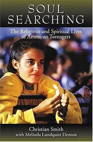 Soul Searching The Religious and Spiritual Lives of American Teenagers  2005 9780195180954 Front Cover