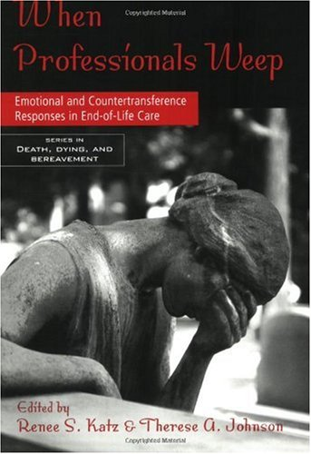 When Professionals Weep Emotional and Countertransference Responses in End-of-Life Care  2006 9780415950954 Front Cover