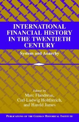 International Financial History in the Twentieth Century System and Anarchy  2003 9780521819954 Front Cover