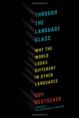Through the Language Glass Why the World Looks Different in Other Languages  2010 edition cover