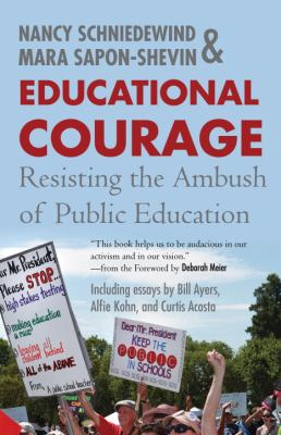 Educational Courage Resisting the Ambush of Public Education  2012 9780807032954 Front Cover