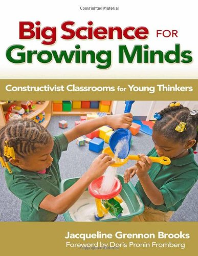 Big Science for Growing Minds Constructivist Classrooms for Young Thinkers  2011 9780807751954 Front Cover