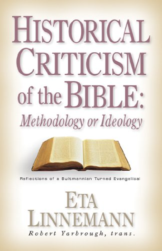 Historical Criticism of the Bible: Methodology or Ideology Reflections of a Bultmannian Turned Evangelical N/A 9780825430954 Front Cover