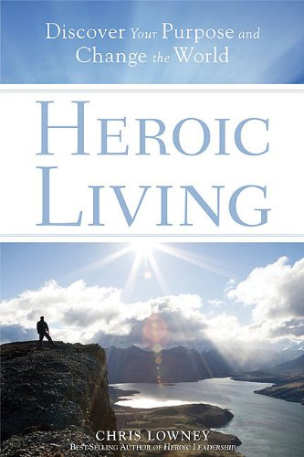 Heroic Living Discover Your Purpose and Change the World N/A edition cover