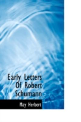 Early Letters of Robert Schumann  N/A 9781113194954 Front Cover