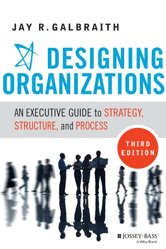 Designing Organizations Strategy, Structure, and Process at the Business Unit and Enterprise Levels 3rd 2014 edition cover