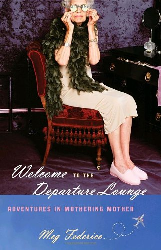 Welcome to the Departure Lounge Adventures in Mothering Mother  2009 9781400067954 Front Cover