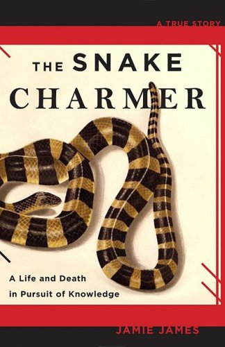 Snake Charmer A Life and Death in Pursuit of Knowledge  2009 9781401309954 Front Cover
