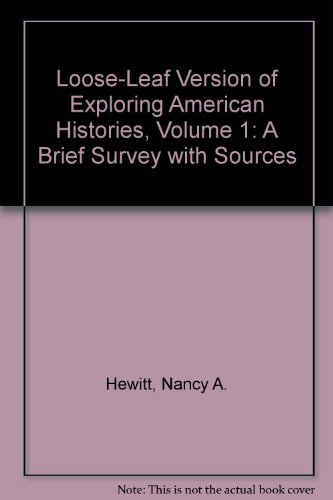 Loose-Leaf Version of Exploring American Histories, Volume 1 A Brief Survey with Sources  2013 edition cover