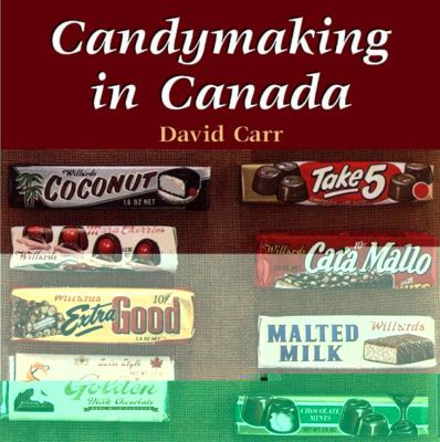 Candymaking in Canada The History and Business of Canada's Confectionery Industry  2003 9781550023954 Front Cover