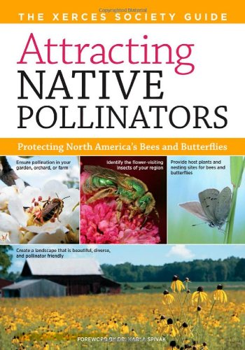Attracting Native Pollinators The Xerces Society Guide to Conserving North American Bees and Butterflies and Their Habitat  2011 edition cover