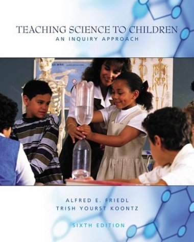 Teaching Science to Children An Inquiry Approach 6th 2005 (Revised) edition cover
