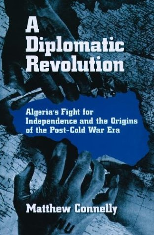 Diplomatic Revolution Algeria's Fight for Independence and the Origins of the Post-Cold War Era  2003 edition cover